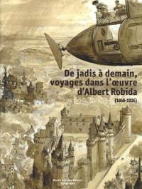 De jadis à demain, voyages dans l'oeuvre d'Albert Robida (1848-1926)