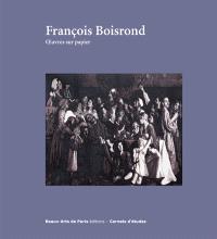 François Boisrond, oeuvres sur papier : exposition, Cabinet des dessins Jean Bonna-Beaux Arts de Paris : 4 mai - 15 juillet 2016