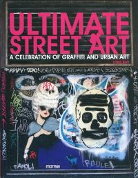 Ultimate street art : a celebration of graffiti and urban art