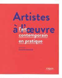 Artistes à l'oeuvre : l'art contemporain en pratique