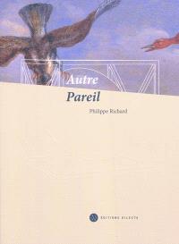 Autre-pareil : carte blanche à Philippe Richard : voyage à travers les collections des musées de Dunkerque