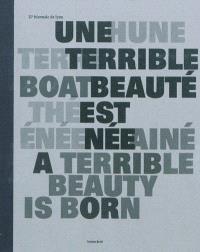 Biennale de Lyon 2011, Une terrible beauté est née = A terrible beauty is born