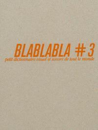 Blablabla : petit dictionnaire visuel et sonore de tout le monde. Volume 3