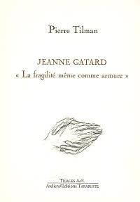 Jeanne Gatard : la fragilité même comme armure