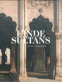 L'Inde des sultans : architecture musulmane dans le sous-continent indo-pakistanais