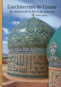 L'architecture de l'islam : au service de la foi et du pouvoir
