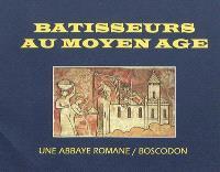 Bâtisseurs au Moyen Age : une abbaye romane, Boscodon