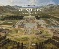 Versailles : la fabrique d'un chef-d'oeuvre
