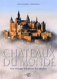 Châteaux du monde : un voyage à travers les siècles