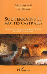 Souterrains et mottes castrales : émergence et liens entre deux architectures de la France médiévale