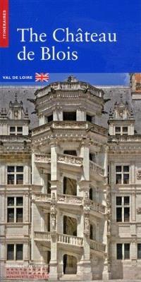 The château de Blois : Val de Loire