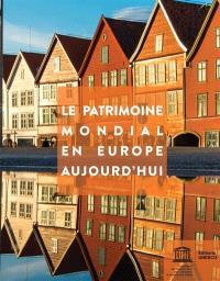 Le patrimoine mondial en Europe aujourd'hui
