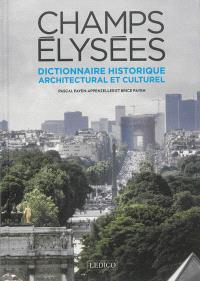 Champs-Elysées : dictionnaire historique, architectural et culturel