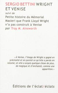 Wright et Venise. Suivi de Petite histoire du mémorial Masieri que Franck Lloyd Wright n'a pas construit à Venise