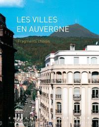 Les villes en Auvergne : fragments choisis : Auvergne