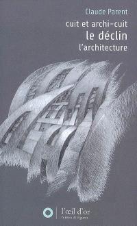 Déclin; Précédé de Cuit et archi-cuit; Suivi de L'architecture