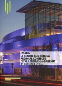 Qwartz, le centre commercial régional connecté de Villeneuve-la-Garenne : un morceau de la ville