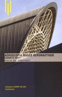 Aéroscopia musée aéronautique : Cardete Huet
