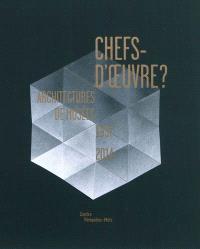 Chefs-d'oeuvre ? : architectures de musées, 1937-2014 : exposition présentée au Centre Pompidou-Metz, galerie 2, du 12 mai 2010 au 29 août 2011