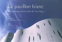 Le pavillon blanc : Médiathèque-Centre d'art de Colomiers : architectes, Ricciotti, Cagnasso & Blamm