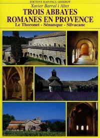 Trois abbayes romanes en Provence : Le Thoronet, Silvacane, Sénanque