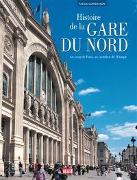 Histoire de la gare du Nord : au coeur de Paris, au carrefour de l'Europe