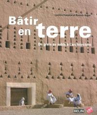 Bâtir en terre : du grain de sable à l'architecture