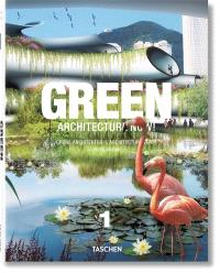 Green architecture now ! = Grüne Architektur heute ! = L'architecture verte d'aujourd'hui !. Volume 1
