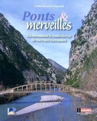 Ponts et merveilles : en remontant le cours du Var de Nice aux Entraunes : du comté de Nice aux Alpes-Maritimes