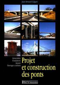 Projet et construction des ponts : généralités, fondations, appuis, ouvrages courants
