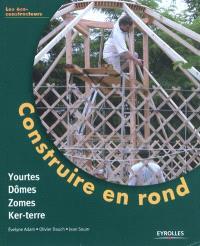 Construire en rond : yourtes, domes, zomes et ker-terre