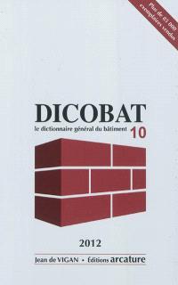 Dicobât 10 : dictionnaire général du bâtiment
