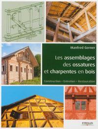 Les assemblages des ossatures et charpentes en bois : construction, entretien, restauration