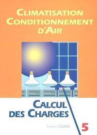 Climatisation, conditionnement d'air. Volume 5, Calcul des charges