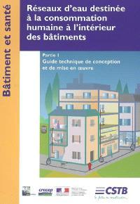 Réseaux d'eau destinée à la consommation humaine à l'intérieur des bâtiments. Volume 1, Guide technique de conception et de mise en oeuvre