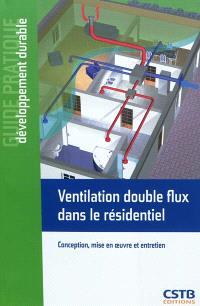 Ventilation double flux dans le résidentiel : conception, mise en oeuvre et entretien