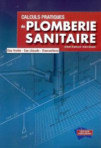 Calculs pratiques de plomberie sanitaire : eau froide, eau chaude, évacuations
