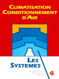 Climatisation, conditionnement d'air. Volume 4, Les systèmes