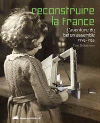 Reconstruire la France : l'aventure du béton assemblé : 1940-1955