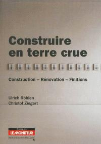 Construire en terre crue : construction, rénovation, finitions