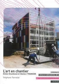 L'art en chantier : Stefan Shankland et l'atelier-Trans305