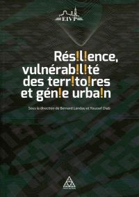 Résilience, vulnérabilité des territoires et génie urbain : actes de l'université d'été de l'Ecole des ingénieurs de la Ville de Paris 2015