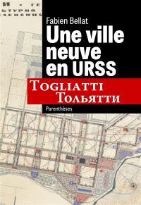 Une ville neuve en URSS : Togliatti