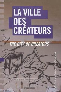 La ville des créateurs : Berlin, Birmingham, Lausanne, Lyon, Montpellier, Montréal, Nantes = The city of creators