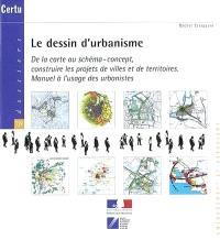 Le dessin d'urbanisme : de la carte au schéma-concept, construire les projets de villes et de territoires : manuel à l'usage des urbanistes