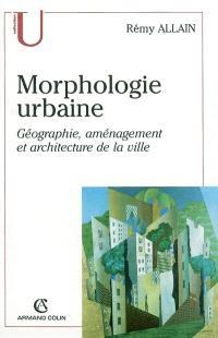 Morphologie urbaine : géographie, aménagement et architecture de la ville