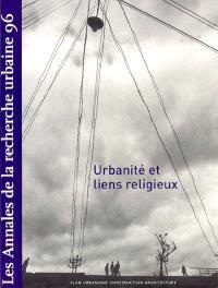 Annales de la recherche urbaine (Les). n° 96, Urbanité et liens religieux