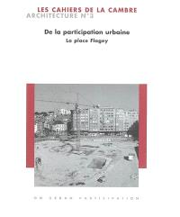 Cahiers de la Cambre, architecture (Les). n° 3, De la participation urbaine : la place Flagey = On urban participation : la place Flagey