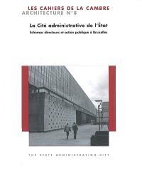 Cahiers de la Cambre, architecture (Les). n° 8, La cité administrative de l'Etat : schémas directeurs et action publique à Bruxelles