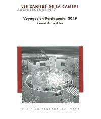 Cahiers de la Cambre, architecture (Les). n° 7, Voyages en Pentagonie, 2029 : l'avenir du quotidien = Visiting Pentagonia, 2029